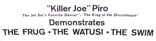Killer Joe Piro the Jet Set's Favorite Dancer - King of the Discotheque demonstrates The Frug, The Watusi, The Swim