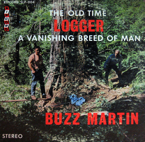 LP cover of Buzz Martin's 'Old Time Logger, A Vanishing Breed Of Man' LP