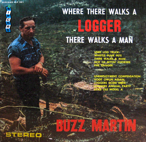 LP cover of Buzz Martin's 'Where There Walks A Logger There Walks A Man